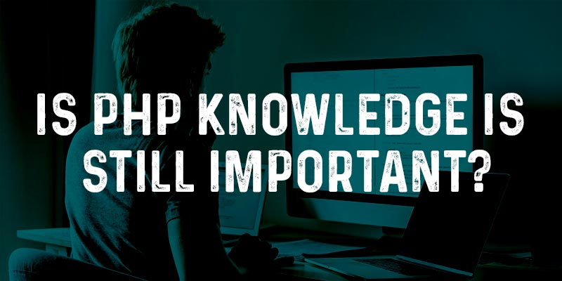 Is PHP Knowledge Still Important?